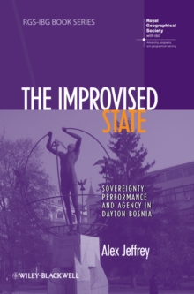 The Improvised State : Sovereignty, Performance and Agency in Dayton Bosnia, Hardback Book