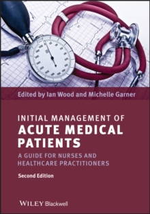 Initial Management of Acute Medical Patients : A Guide for Nurses and Healthcare Practitioners, Paperback / softback Book