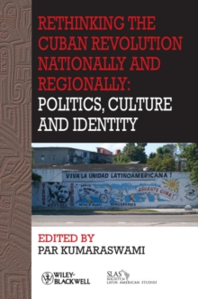 Rethinking the Cuban Revolution Nationally and Regionally : Politics, Culture and Identity, Paperback / softback Book