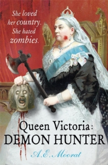 Queen Victoria: Demon Hunter : She Loved Her Country. She Hated Zombies., Paperback Book