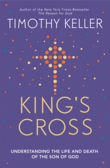 King's Cross : Understanding the Life and Death of the Son of God, Paperback / softback Book