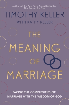 The Meaning of Marriage : Facing the Complexities of Marriage with the Wisdom of God, Paperback Book
