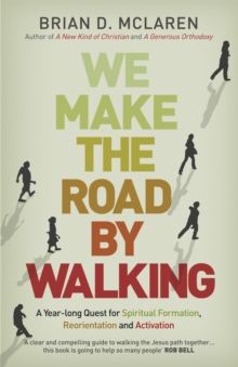 We Make the Road by Walking : A Year-Long Quest for Spiritual Formation, Reorientation and Activation, Paperback / softback Book