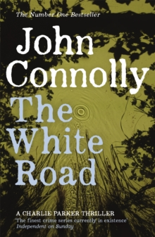 The White Road : A Charlie Parker Thriller: 4, Paperback Book