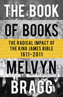 The Book of Books : The Radical Impact of the King James Bible, Paperback Book