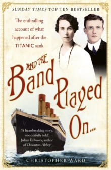 And the Band Played On: The enthralling account of what happened after the Titanic sank : The enthralling account of what happened after the Titanic sank, Paperback / softback Book