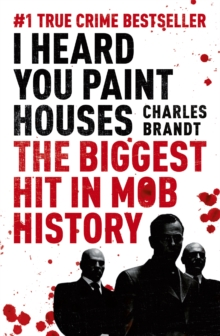 I Heard You Paint Houses : Now Filmed as The Irishman directed by Martin Scorsese, Paperback Book