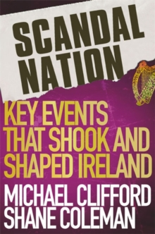 Scandal Nation : Key Events that Shook and Shaped Ireland, Paperback Book