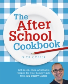 The After School Cookbook : 120 quick, easy, affordable recipes for your hungry kids from My Daddy Cooks, Paperback / softback Book