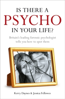 Is There a Psycho in your Life? : Britain's leading forensic psychologist explains how to spot them - and how to deal with them, Paperback / softback Book