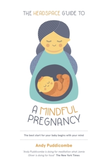 The Headspace Guide to...a Mindful Pregnancy, Paperback Book