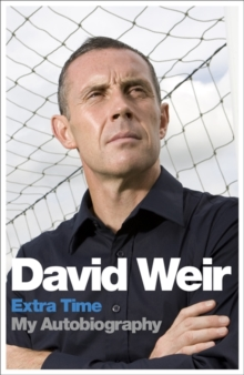 David Weir: Extra Time - My Autobiography : On Top of the Game, Paperback / softback Book