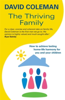 The Thriving Family: How to Achieve Lasting Home-Life Harmony for You and Your Children, Paperback / softback Book