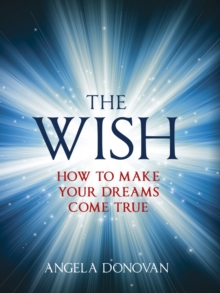 The Wish : How to Make Your Dreams Come True, Hardback Book