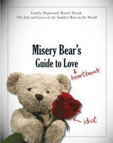 Misery Bear's Guide to Love & Heartbreak, Hardback Book