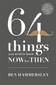 64 Things You Need to Know Now for Then: How to Face the Digital Future without Fear, Hardback Book