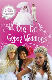Big Fat Gypsy Weddings : The Dresses, the Drama, the Secrets Unveiled, Paperback / softback Book