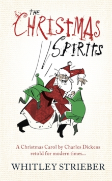 The Christmas Spirits : A Christmas Carol by Charles Dickens Retold for Modern Times, Hardback Book