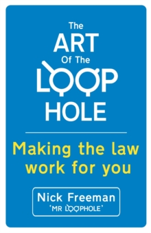 The Art of the Loophole: Making the law work for you : Making the law work for you, Paperback Book
