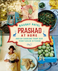 Prashad at Home : Everyday Indian Cooking from our Vegetarian Kitchen, Hardback Book