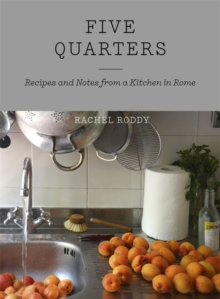 Five Quarters : Recipes and Notes from a Kitchen in Rome, Hardback Book