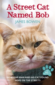 A Street Cat Named Bob : How one man and his cat found hope on the streets, Paperback / softback Book