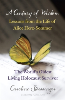 A Century of Wisdom : Lessons from the Life of Alice Herz-Sommer, Holocaust Survivor, Paperback / softback Book