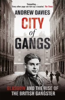 City of Gangs: Glasgow and the Rise of the British Gangster, Paperback / softback Book
