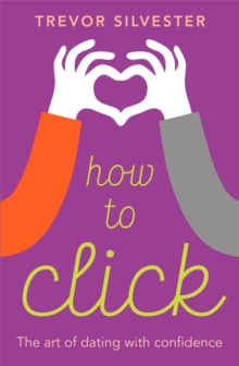 How to Click : How to Date and Find Love with Confidence, Hardback Book