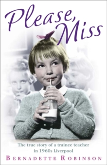 Please, Miss : The True Story of a Trainee Teacher in 1960s Liverpool, Paperback Book