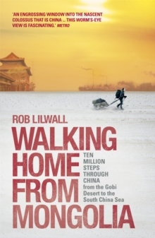 Walking Home from Mongolia : Ten Million Steps Through China, from the Gobi Desert to the South China Sea, Paperback Book