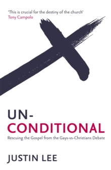 Unconditional : Rescuing the Gospel from the Gays-vs-Christians Debate, Paperback / softback Book