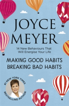 Making Good Habits, Breaking Bad Habits : 14 New Behaviours That Will Energise Your Life, Paperback / softback Book
