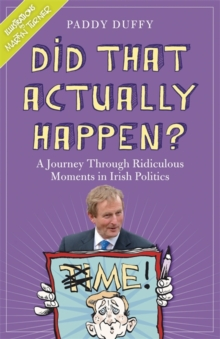 Did That Actually Happen? : A Journey Through Unbelievable Moments in Irish Politics, Paperback / softback Book