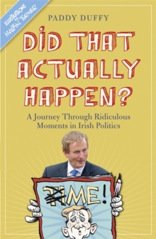 Did That Actually Happen? : A Journey Through Unbelievable Moments in Irish Politics, Hardback Book