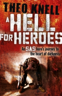 A Hell for Heroes : A SAS Hero's Journey to the Heart of Darkness, Paperback Book