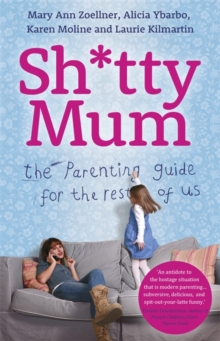 Sh*tty Mum : The Parenting Guide for the Rest of Us, Paperback Book