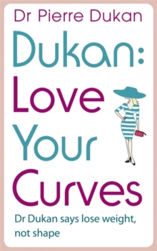 Love Your Curves: Dr Dukan Says Lose Weight, Not Shape, Paperback Book