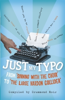 Just My Typo : From Sinning with the Choir to the Large Hardon Collider, Paperback Book