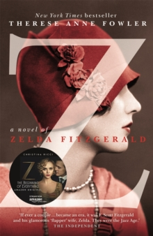 Z: A Novel of Zelda Fitzgerald : The Inspiration Behind the Amazon Original Show Z The Beginning of Everything Starring Christina Ricci as Zelda, Paperback Book