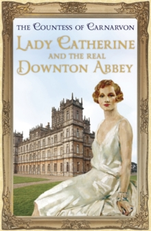 Lady Catherine and the Real Downton Abbey, Hardback Book