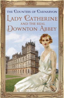 Lady Catherine and the Real Downton Abbey, Paperback Book