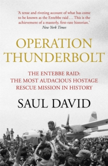 Operation Thunderbolt : The Entebbe Raid - The Most Audacious Hostage Rescue Mission in History, Paperback Book