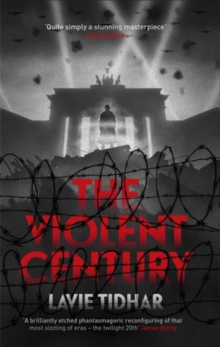 The Violent Century : The epic alternative history novel from World Fantasy Award-winning author of OSAMA - perfect for fans of Stan Lee, Paperback / softback Book
