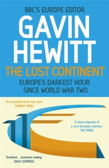The Lost Continent : The BBC's Europe Editor on Europe's Darkest Hour Since World War Two, Paperback / softback Book
