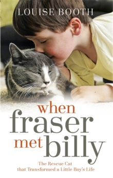 When Fraser Met Billy : How The Love Of A Cat Transformed My Little Boy's Life, Hardback Book