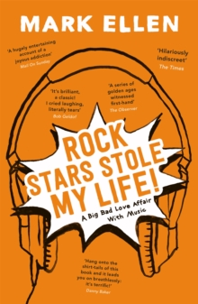 Rock Stars Stole My Life! : A Big Bad Love Affair with Music, Paperback Book