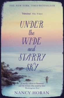 Under the Wide and Starry Sky : the tempestuous of love story of Robert Louis Stevenson and his wife Fanny, Paperback / softback Book