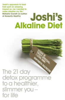 Joshi's Alkaline Diet : The 21-day Detox Programme to a Healthier, Slimmer You - for Life, Paperback Book