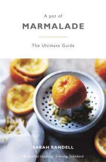 A Pot of Marmalade : The Ultimate Guide to Making and Cooking with Marmalade, Paperback Book